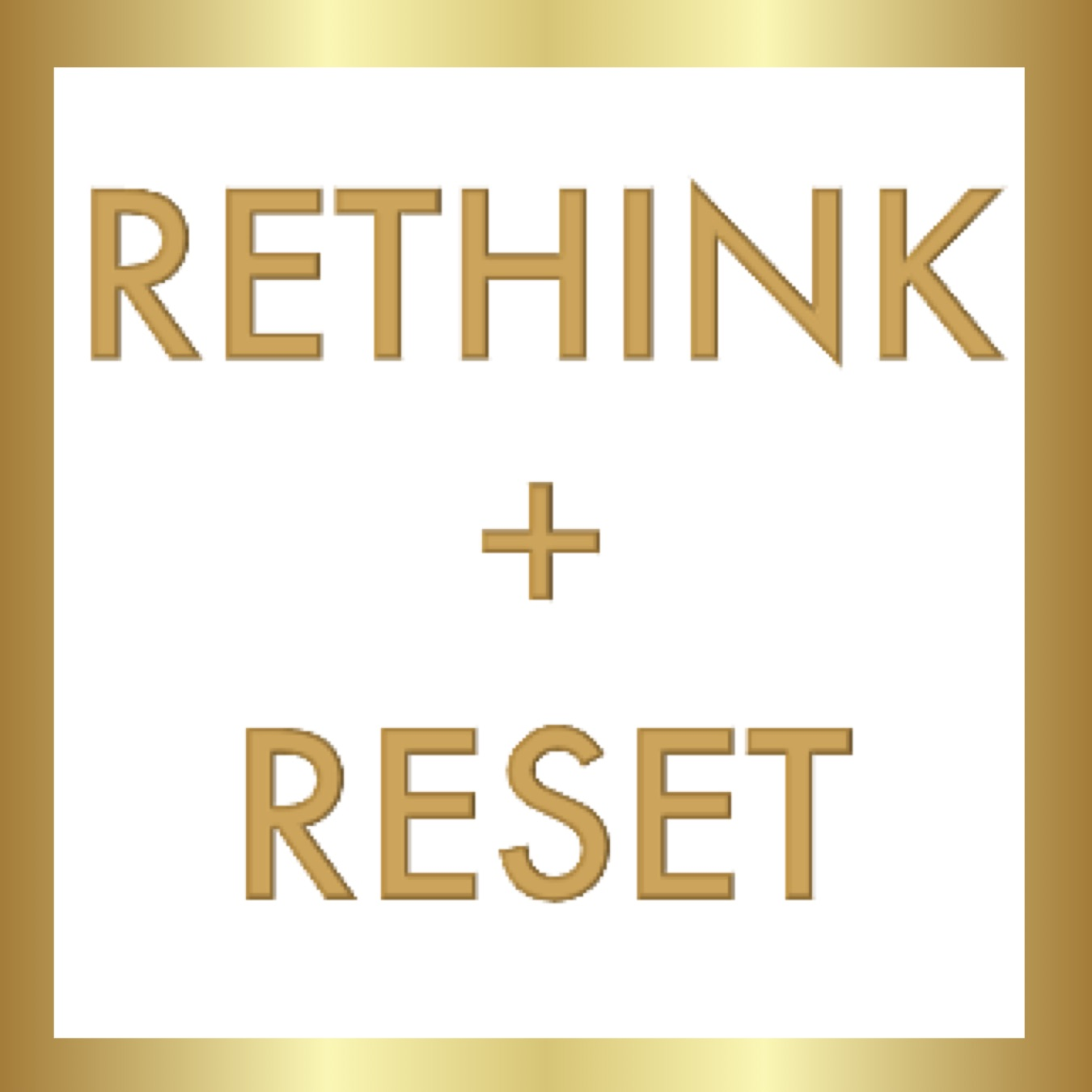 Rethink + Reset